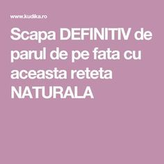 Scapa DEFINITIV de parul de pe fata cu aceasta reteta NATURALA Beauty Hacks, Health Fitness, Cosmetics, Tips, Hair, Medicine, Beauty Tricks, Fitness, Strengthen Hair