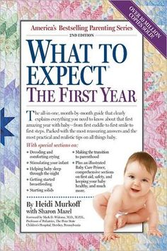 "What to Expect the First Year by Heidi Murkoff / when i was first texting all my mom friends with newborn questions i thought to myself ""how did they learn all this stuff?!"" Oh, now I know. Because they read books like this. Helpful to read what baby could/should be doing in the first month. would have been helpful to read first chapters BEFORE having newborn (when you have more time to read!)"
