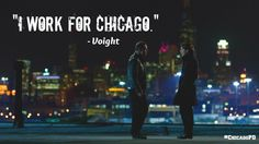 """""""I work for Chicago."""" And only Chicago. -Voight (1x02)"""