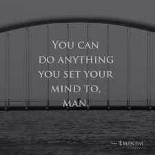 Image result for eminem you can do anything you set your mind to
