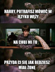 Hahaha  Harry Potter potrafisz mowic w jezyku wezy? Przyda ci sie jak bedziesz mial żone.Smieszne memy ,Humor Mem ,Czarny Humor