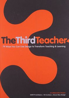 the third teacher - Putting the needs of students first when reconsidering how to design learning spaces.