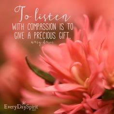 May we really listen to one another with compassion and without judgment. xo Visit www.everydayspirit.net for more inspiration. xo  #compassion #listening #kindness