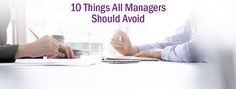 10 things a good manager never does [engage]- the employee success and engagement blog...