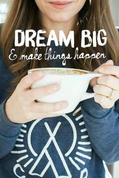 Dream Big & Make Things Happen | Inspiration and a guide for following your dreams and getting to work.