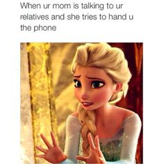 Oh my goodness, that's my parents whenever my annoying relatives come on the phone