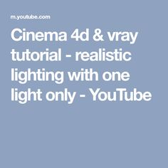 Cinema 4d & vray tutorial - realistic lighting with one light only - YouTube