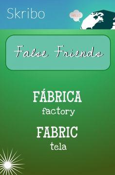 False friends- fábrica: factory fabric: tela
