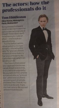 """Above all be yourself and don't look like a tit.""  Tom Hiddleston talking about dressing for award ceremonies and walking the red carpet.  (February 25, 2012)"