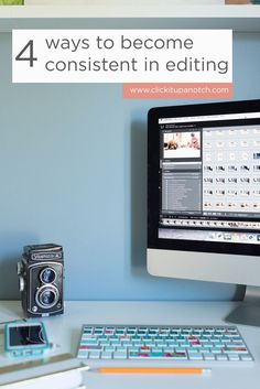 4 Ways to Become Consistent with Editing