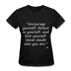 """Black Girl shirts and t-shirts. Empowering and inspiring quotes for African-American women and girls. """"Encourage yourself, believe in yourself, and love yourself. Never doubt who you are."""" Various styles and colors to choose from."""
