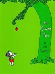 The Giving Tree I love this book  Also, I love the youtube video of sassy gay friend, about The Giving Tree