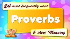 24 most frequently used Proverbs and their Meaning