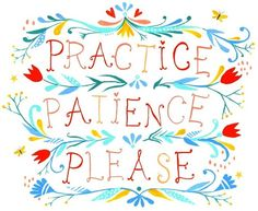 """Practice Patience Please"" Quote and Artwork by Katie Daisy (www.KatieDaisy.com)"