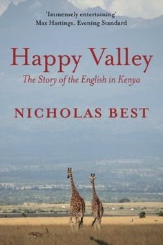 [PDF] Happy Valley: The Story of the English in Kenya, Author Nicholas Best All About Africa, Out Of Africa, East Africa, Happy Valley, Mischief Movie, Book Of Life, This Book, Book Lists, True Stories