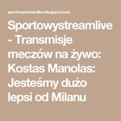 Sportowystreamlive - Transmisje meczów na żywo: Kostas Manolas: Jesteśmy dużo lepsi od Milanu