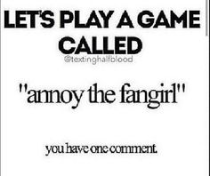 """""""Annoy the fangirl"""" You get one comment (but if you want to comment more than once I wouldn't mind at all!) Pinning to my Hunger Games board but I'm in quite a few fandoms so if you think of one that isn't from The Hunger Games; by all means comment away! Fandoms Unite, Mathew Espinosa, Gavity Falls, I Dare You, Chat Board, Hayes Grier, Carter Reynolds, Jack Gilinsky, Humor"""