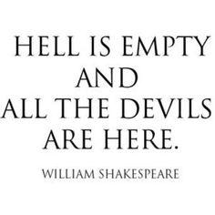 El infierno está vacío y todos los demonios  están aquí.   William Shakespeare