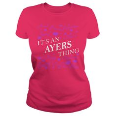AYERS Shirts - It's an AYERS Thing Name Shirts #gift #ideas #Popular #Everything #Videos #Shop #Animals #pets #Architecture #Art #Cars #motorcycles #Celebrities #DIY #crafts #Design #Education #Entertainment #Food #drink #Gardening #Geek #Hair #beauty #Health #fitness #History #Holidays #events #Home decor #Humor #Illustrations #posters #Kids #parenting #Men #Outdoors #Photography #Products #Quotes #Science #nature #Sports #Tattoos #Technology #Travel #Weddings #Women