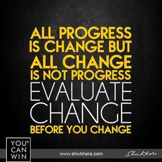 All progress is #CHANGE but all change is not #PROGRESS, EVALUATE change before YOU change. #leadership #delhi #mumbai #bangalore #dubai #dubailife #singapore #singaporegp