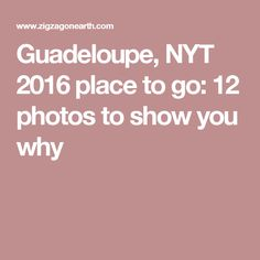 Guadeloupe, NYT 2016 place to go: 12 photos to show you why
