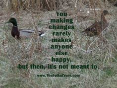 You making changes rarely makes anyone else happy, but then, it's not meant to. www.TheFolkofYore.com