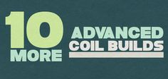 I give you 10 Advanced Coil Build Guides II - You will Learn all of these great builds such as the Zipper Coil | Quad Parallel | Inception Coil and more