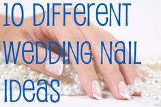 10 Different Wedding Nail Ideas, site has all kinds of nail and nail polish tips, storage ideas, etc!