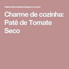 Charme de cozinha: Patê de Tomate Seco