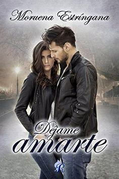 Déjame amarte (Romantic Ediciones) by Moruena Estríngana,