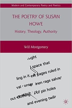 The poetry of Susan Howe : history, theology, authority / Will Montgomery - New York : Palgrave Macmillan, 2010