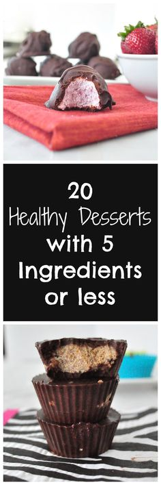 20 Healthy Dessert Recipes with 5 Ingredients or Less. These healthy desserts are sure to satisfy a sweet tooth and they are all easy to make. They look like they'd be scrumptious!