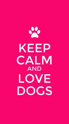 KEEP CALM AND LOVE DOGS - Keep Calm Quotes