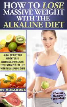 How to Lose Massive Weight with the Alkaline Diet. Alkaline Diet for Weight Loss, Wellness and Health. Feel Energized for Life with the Alkaline diet. ... Alkaline Diet for Weight Loss, Wellness)