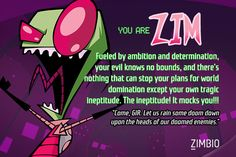 I took Zimbio's Invader Zim personality quiz of DOOM and I'm Zim! Who are you?
