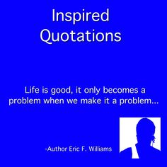 #AuthorEFW #InspiredQuotations #DreamBig  #AuthorEFW #InspiredQuotations #DreamBig  Find all of my books on Amazon at the two following links:  https://amazon.com/author/poetericfwilliams  http://amzn.com/1494790947