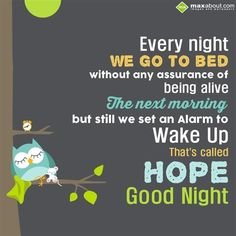 Every night we go to bed without any assurance of being alive. The next morning but still we set an alarm to wake up that's called hope. Good Nyt, Good Night Blessings, Nighty Night, Good Night Image, Images Google, Alarm Set, Good Morning Quotes, Wake Up, Me Quotes