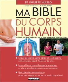 Ma bible du corps humain / Marie Borrel, Dr. Philippe Maslo.  Éditions Leduc.s.