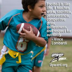 """""""Football is like life. It teaches work, sacrifice, perseverance, competitive drive, selflessness, and respect for authority."""