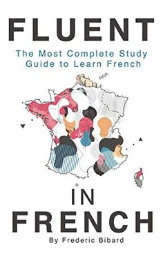 Fluent in French: The most complete study guide to learn French PDF Frederic Bibard Talk in French width=device-width, French Learning Books, French Language Learning, Books In French, Learning Italian, Teaching French, Teaching Spanish, French Songs, French Phrases, Learning Cards