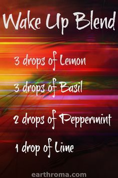 Essential Oil Wake Up diffuser blend recipe.  3 drops of Lemon Essential oil. 3 drops of basil essential oil. 2 drops of peppermint essential oil. 1 drop of lime essential oil.  Place in your diffuser in the morning to wake up and gain a boost to your day