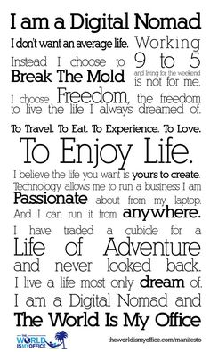 The World Is My Office, Digital Nomad Manifesto is a testament to a life of freedom and adventure. Escape the 9 to live the life you always dreamed of! Work Travel, Travel Tips, Travel Abroad, Love Your Life, Travel Quotes, Inspirational Quotes, How To Plan, World, Traveling