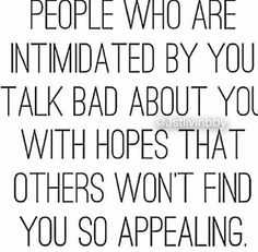 Something to think about;) the one who talk bad behind your back, are in the back for a reason.