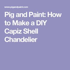 Pig and Paint: How to Make a DIY Capiz Shell Chandelier