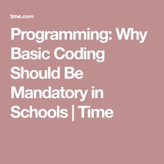 Programming: Why Basic Coding Should Be Mandatory in Schools | Time