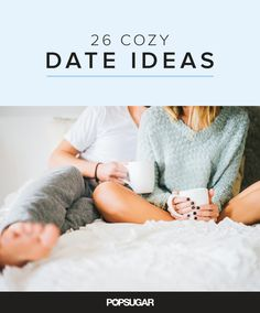 26 cozy date ideas for lazy lovers.