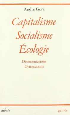 Capitalisme, socialisme, écologie : Désorientations, orientations de André Gorz http://www.amazon.fr/dp/2718603836/ref=cm_sw_r_pi_dp_yfO5wb0811YFN