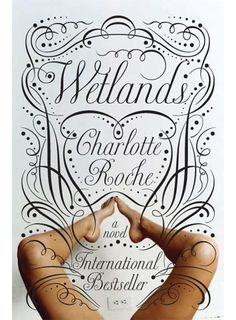 The book cover concept for International best seller Wetlands, by Charlotte Roche