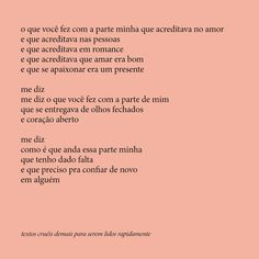 Textos cruéis demais para serem lidos rapidadmente. @textoscrueis Portuguese Quotes, Dear Diary, Some Quotes, Text Me, Love Your Life, Some Words, Happy Thoughts, Inspire Me, It Hurts