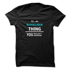 (Tshirt Nice Choose) Its an ALTFILLISCH thing you wouldnt understand Teeshirt this week Hoodies, Tee Shirts